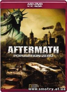 National Geographic: Последствия - Нулевое население / National Geographic: Aftermath Population Zero (2008) онлайн